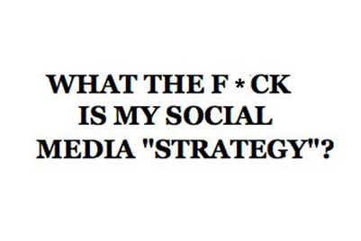 WTF is my social media strategy?